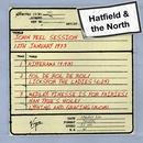 John Peel Session (12th January 1973)/Hatfield & The North