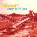 STAY WITH ME/ISLAND
