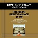 Premiere Performance Plus: Give You Glory/Jeremy Camp