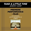 Take A Little Time (Premiere Performance Plus Track)/Jeremy Camp