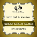 I'll Never Be Able To Tell It All (Studio Track)/Karen Peck & New River