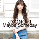 Maybe Someday/JYONGRI
