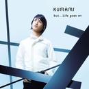 but...Life goes on/KUMAMI
