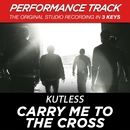 Carry Me to the Cross (Performance Track) - EP/Kutless