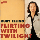 Flirting With Twilight/Kurt Elling