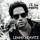 I'll Be Waiting/Lenny Kravitz