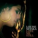 Love Me Still/Louise Setara