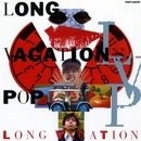 LONG VACATION'S POP/LONG VACATION
