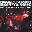 HAPPY & SONG -MGS Live in Shibuya- (HAPPY & SONG -MGS LIVE IN SHIBUYA-)/Missile Girl Scoot
