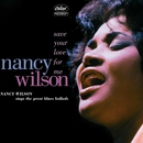 Save Your Love For Me: Nancy Wilson Sings The Great Blues Ballads/Nancy Wilson
