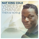 "Voices Of Change, Then and Now/Nat ""King"" Cole"