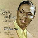 "Love Is The Thing/Nat ""King"" Cole"