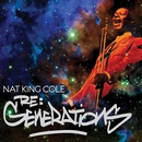 Re:Generations/Nat King Cole