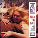 Wild Is Love/Nat King Cole