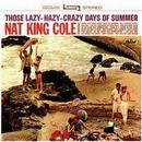 Those Lazy Hazy Crazy Days Of Summer/Nat King Cole
