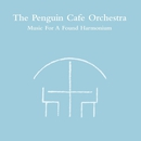 Music For A Found Harmonium/Penguin Cafe Orchestra