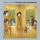 Signs Of Life/Penguin Cafe Orchestra
