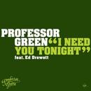I Need You Tonight/Professor Green