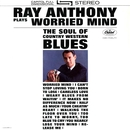 Plays Worried Mind: The Soul Of Country Western Blues/Ray Anthony