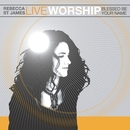 Live Worship: Blessed Be Your Name/Rebecca St. James