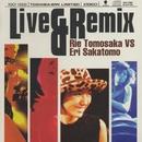Live & Remix - Rie Tomosaka VS Eri Sakamoto/ともさかりえ