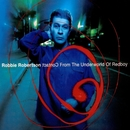 Contact From The Underworld Of Redboy/Robbie Robertson