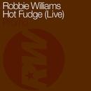 Hot Fudge (Live)/Robbie Williams