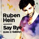 Say Bye (Live @ Galaxy)/Ruben Hein