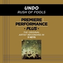 Premiere Performance Plus: Undo/Rush Of Fools