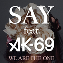 WE ARE THE ONE (feat. AK-69)/SAY