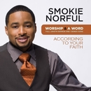 Worship And A Word: According To Your Faith/Smokie Norful