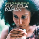 Music For Crocodiles/Susheela Raman
