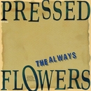 Pressed Flowers/THE ALWAYS