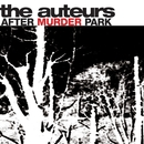 After Murder Park/The Auteurs