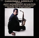 Jazz Workshop Revisited/Cannonball Adderley Sextet