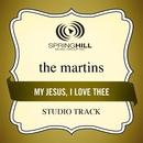 My Jesus, I Love Thee (Studio Track)/The Martins