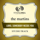 Lord, Somebody Needs You (Studio Track)/The Martins