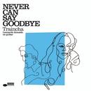 Never Can Say Goodbye/Traincha