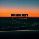 Bottled At Source - The Best Of The Source Years/Turin Brakes