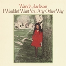 I Wouldn't Want You Any Other Way/Wanda Jackson
