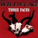 THREE FACES/WILD FLAG