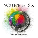 Take Off Your Colours/You Me At Six