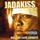 Kiss Tha Game Goodbye/Jadakiss