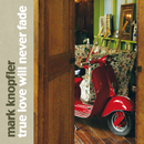 True Love Will Never Fade (eBundle)/Mark Knopfler
