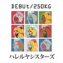 DEBUt/250KG/ハレルヤシスターズ