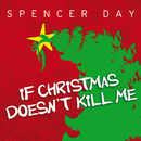 If Christmas Doesn't Kill Me/Spencer Day