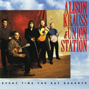 Every Time You Say Goodbye/Alison Krauss & Union Station