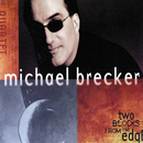 Two Blocks From The Edge/Michael Brecker Quartet