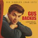 Lieber Maler, male mir - Die Singles 1968-1972/Gus Backus