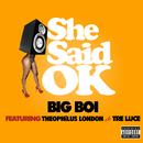 She Said OK (feat. Theophilus London, Tre Luce)/Big Boi